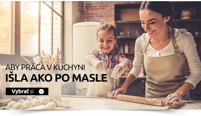 Aby práca v kuchyni IŠLA AKO PO MASLE