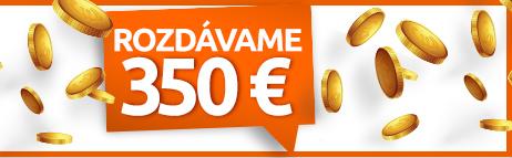 Rozdávame 350 €