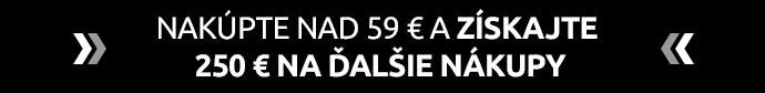 Nakúpte nad 59 € a získajte 250 € na ďalšie nákupy >>